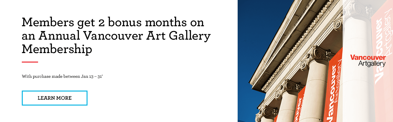 Members can get 2 bonus months when purchasing a 12 month Vancouver Art Gallery membership