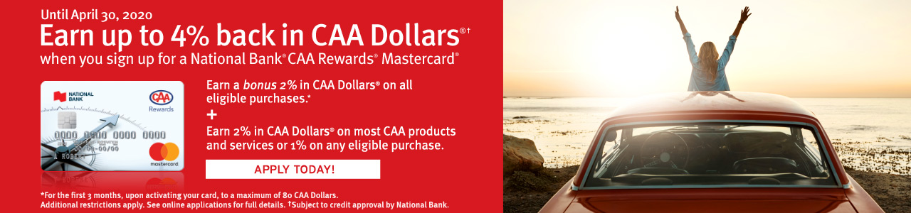 Until April 30, Earn up to 4% back in CAA Dollars®† when you sign up for a CAA Rewards® Mastercard®
